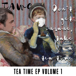 Don't Get Insane, Take A Tea Time Tea (Tea Time EP Vol. 1)